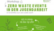Workshop zero waste events in der Jugendarbeit am 7. November - bereits stattgefunden!