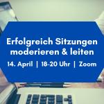 """Webinar """"Erfolgreich Sitzungen moderieren und leiten"""""""